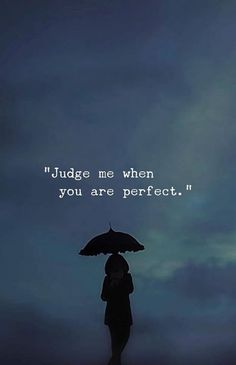 Positive Quotes :Judge me when you are perfect. Inspirational Positive Quotes :Judge me when you are perfect.Inspirational Positive Quotes :Judge me when you are perfect. Wisdom Quotes, True Quotes, Best Quotes, Motivational Quotes, Inspirational Quotes, Quotes Quotes, Best Attitude Quotes, Bible Quotes, Lesson Quotes