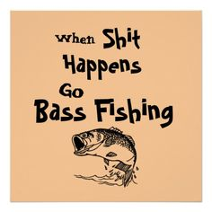 When Shit Happens Go Bass Fishing Print