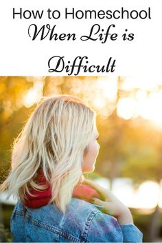 How to Homeschool when life is difficult. #4 is what got me! I need that one so bad! Getting organized!