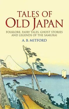 Tales of Old Japan: Folklore, Fairy Tales, Ghost Stories and ...