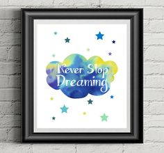 Never stop dreaming art print, wall art, watercolor background, motivational quote, printable home decor, download and print by yourself Motivational Quotes, Inspirational Quotes, Backrounds, Watercolor Background, Cool Wallpaper, Nursery Wall Art, Wall Art Prints, Printable, Frame