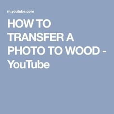 HOW TO TRANSFER A PHOTO TO WOOD - YouTube