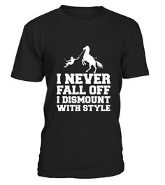 """# I Never Fall Off Horseback Riding T-Shir .  100% Printed in the U.S.A - Ship Worldwide*HOW TO ORDER?1. Select style and color2. Click """"Buy it Now""""3. Select size and quantity4. Enter shipping and billing information5. Done! Simple as that!!!Tag: horseback riding, horse lover, horse trainer, horseback rider, equestrian"""