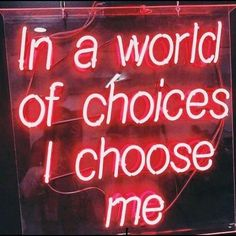 """neon signs """"in a world full of choices I choose me"""" Words Quotes, Qoutes, Life Quotes, Sayings, 365 Quotes, Neon Aesthetic, Quote Aesthetic, Neon Quotes, Neon Words"""
