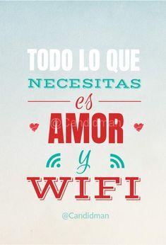 """""""Todo lo que necesitas es amor y WiFi"""". #Candidman #Frases #Humor #Amor #WiFi @Candidman"""