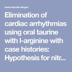 Elimination of cardiac arrhythmias using oral taurine with l-arginine with case histories: Hypothesis for nitric oxide stabilization of the sinus nod... - PubMed - NCBI