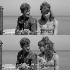 "Jean Paul Belmondo and Anna Karina in Godard's Pierrot le Fou. ""Why do yo look so sad?"" ""Because you talk to me with words and I look at you with feelings. The Words, Citations Film, Jean Luc Godard, Movie Lines, Film Quotes, Old Movie Quotes, Classic Movie Quotes, Look At You, Mood Quotes"