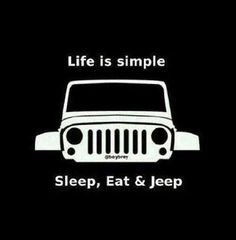 Life is simple Sleep, Eat & Jeep can this be a future life of mine Jeep Cars, Jeep 4x4, Jeep Truck, Jeep Willys, Land Rovers, Dream Cars, Jeep Stickers, Cool Jeeps, Cheap Jeeps