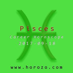 Pisces Career horoscope for 2017-09-18: You're not going to get anywhere by doing the bare minimum. If you want to achieve your goals, you'll have to make some sacrifices, and saturday is a small sacrifice indeed. Think of your future, grit your teeth and head into the office..pisces