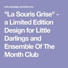 """""""La Souris Grise"""" - a Limited Edition Design for Little Darlings and Ensemble Of The Month Club"""