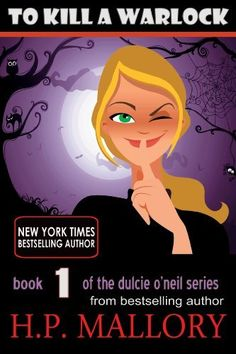 To Kill A Warlock: The Dulcie O'Neil Series, Book 1 (Paranormal Romance) by H.P. Mallory
