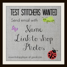 Looking for machine applique/embroidery test stitchers, even if you don't want to test stitch, please share in case some of your stitching friends want to.  Thanks!