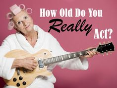 How Old Do You Really Act? Do you act your age? Find out now with this #quiz.