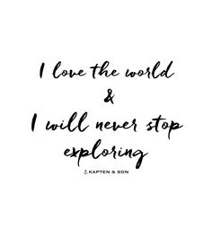 I love the world & I will never stop exploring | quote