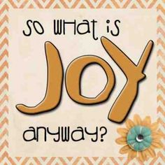 So What is Joy Anyway?