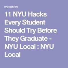 11 NYU Hacks Every Student Should Try Before They Graduate - NYU Local : NYU Local
