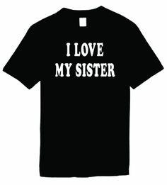 Mens Funny T-Shirt (I LOVE MY SISTER) Unisex Mens Shirt