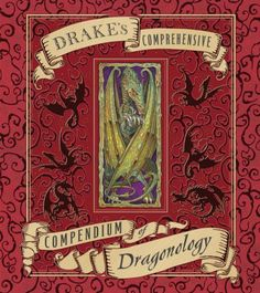 Drake's Comprehensive Compendium of Dragonology (Ologies) by Dr. Ernest Drake http://www.amazon.com/dp/0763646237/ref=cm_sw_r_pi_dp_UOfHub0KATJ3S