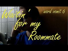 Waitin' for my Roommate | Word Vomit 6