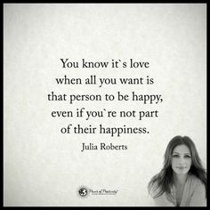 You know it's love when all you want is that person to be happy.