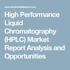 High Performance Liquid Chromatography (HPLC) Market Report Analysis and Opportunities