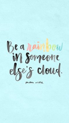 Positive quotes - Be a rainbow in someone else's cloud quote Motivacional Quotes, Cute Quotes, Happy Quotes, Words Quotes, Positive Quotes, Best Quotes, Cloud Quotes, Wall Quotes, Shine Quotes