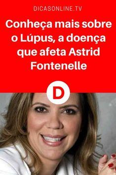 Lupus sintomas   Conheça mais sobre o Lúpus, a doença que afeta Astrid Fontenelle   Lúpus não é uma doença muito presente, mas afeta milhares de mulheres