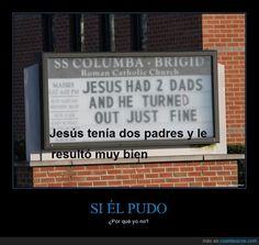 Muchos olvidan que Jesús tuvo dos padres - ¿Por qué yo no?   Gracias a http://www.cuantarazon.com/   Si quieres leer la noticia completa visita: http://www.estoy-aburrido.com/muchos-olvidan-que-jesus-tuvo-dos-padres-por-que-yo-no/