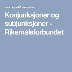 Konjunksjoner og subjunksjoner - Riksmålsforbundet Grammar, Learning, Teaching, Education, Studying