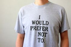 For Sam: Bartleby Shirt  Screen Printed Unisex T Shirt by riverwestconcern, $22.00