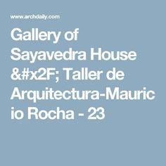 Gallery of Sayavedra House / Taller de Arquitectura-Mauricio Rocha - 23