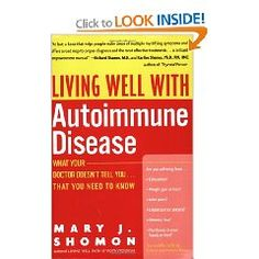 Autoimmune diseases affect 50 million Americans, mostly women, who frequently remain undiagnosed and untreated, or are treated ineffectively. Living Well with Autoimmune Disease helps readers pinpoint symptoms, find the right practitioner, and learn cutting-edge approaches to reduce symptoms and reverse their disease.