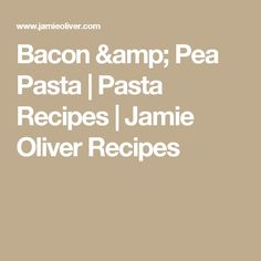Bacon & Pea Pasta | Pasta Recipes | Jamie Oliver Recipes