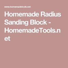 Homemade Radius Sanding Block - HomemadeTools.net