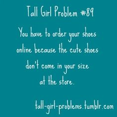 #89: You have to order your shoes online because the cute shoes don't come in your size.