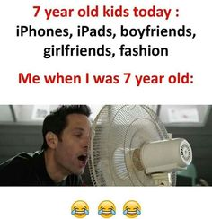 7 years old kids today: iPhones, iPads, boyfriends, girlfriends, fashion. Me when I was 7 years old: Funny School Memes, Very Funny Jokes, Crazy Funny Memes, Really Funny Memes, Funny Facts, Hilarious, Funny Qoutes, Funny Relatable Memes, Funny Images