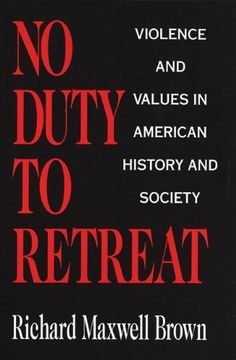 No Duty to Retreat: Violence and Values in American History and Society by Richard Maxwell Brown. $19.95. Author: Richard Maxwell Brown. Publisher: University of Oklahoma Press (March 15, 1994). Publication: March 15, 1994