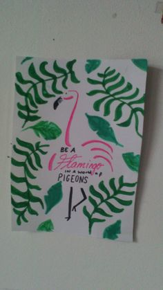 Be a FLAMINGO in a world of Pigeons. #madebyme