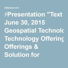 "⚡Presentation ""Text June 30, 2015 Geospatial Technology Offerings & Solution for NLRMP."""