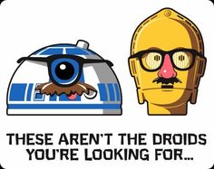 """Previous pinner: """"the droids""""  Me: This just cracked me up!"""