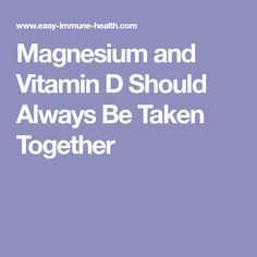 Magnesium and Vitamin D Should Always Be Taken Together