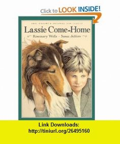 Lassie Come Home (Turtleback School  Library Binding Edition) (9780613104272) Rosemary Wells, Susan Jeffers , ISBN-10: 0613104277  , ISBN-13: 978-0613104272 ,  , tutorials , pdf , ebook , torrent , downloads , rapidshare , filesonic , hotfile , megaupload , fileserve