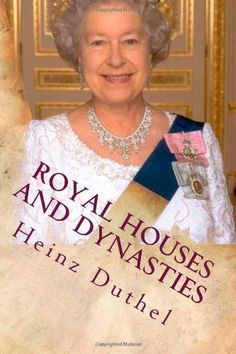 Royal Houses and Dynasties: Current Royal Families by Heinz Duthel, http://www.amazon.com/dp/1470187744/ref=cm_sw_r_pi_dp_rpQtqb03D8ETM