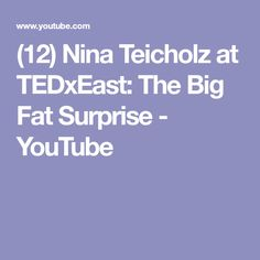 (12) Nina Teicholz at TEDxEast: The Big Fat Surprise - YouTube