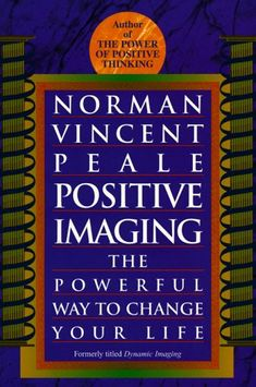 Positive Imaging: The Powerful Way to Change Your Life, a book by Norman Vincent Peale Norman Vincent Peale, Positive Images, Used Books, Book Recommendations, Self Help, You Changed, Books Online, Psychology, Psicologia