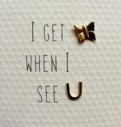 I get butterflies...