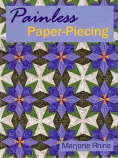 Painless Paper-piecing by Marjorie Rhine Quilting Tutorials, Quilting Designs, Quilt Design, Quilting Ideas, Paper Piecing Patterns, Quilt Patterns, Sewing Magazines, Applique Fabric, Foundation Paper Piecing