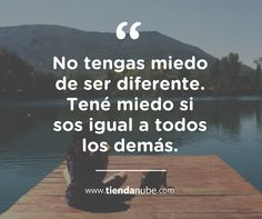 """#Frases: """"No tengas miedo de ser diferente. Tené miedo si sos igual a todos los demás.""""  #TiendaNube #Unico #BeDifferent"""