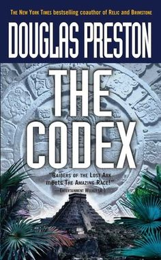The Codex - I don't read a lot of thrillers, but when I do, I read this guy. (And his frequent writing partner Lincoln Child).