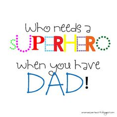 Who needs a Superhero when you have a DAD! Father's Day printable
